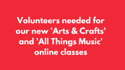 We're looking for volunteers to run our new 'Arts & Crafts' and 'All Things Music' online classes